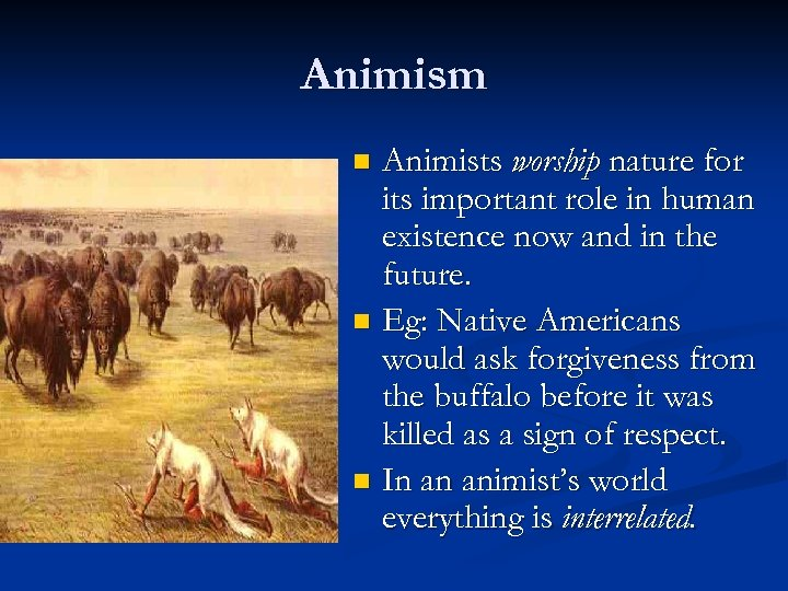 Animism Animists worship nature for its important role in human existence now and in