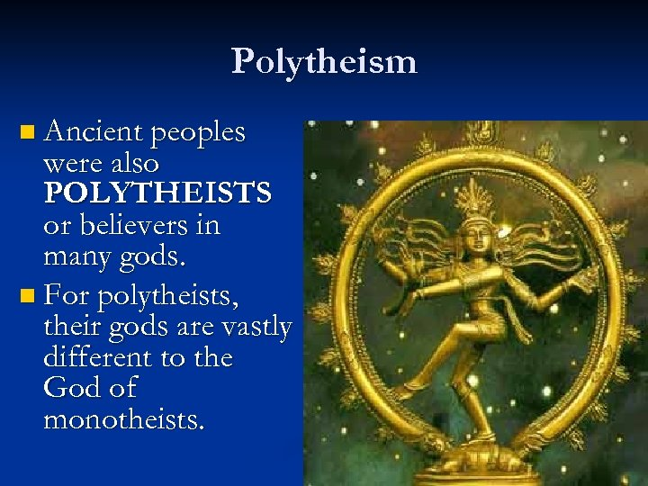 Polytheism n Ancient peoples were also POLYTHEISTS or believers in many gods. n For