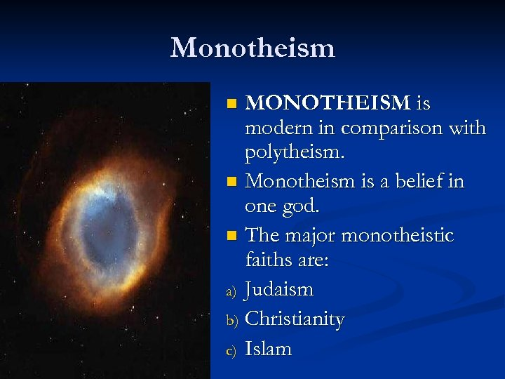 Monotheism MONOTHEISM is modern in comparison with polytheism. n Monotheism is a belief in