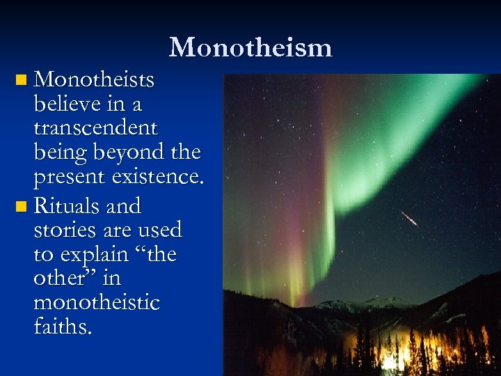 n Monotheists Monotheism believe in a transcendent being beyond the present existence. n Rituals