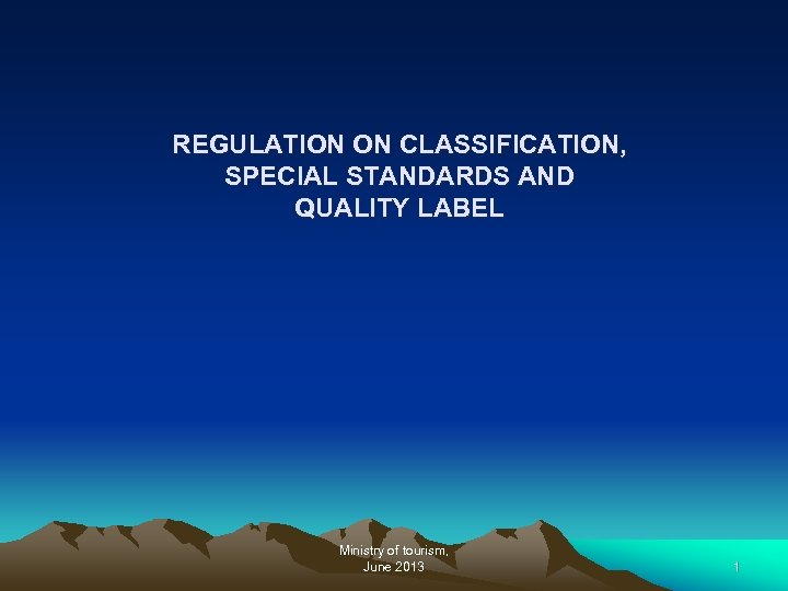 REGULATION ON CLASSIFICATION, SPECIAL STANDARDS AND QUALITY LABEL Ministry of tourism, June 2013 1