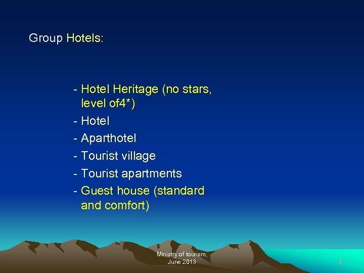 Group Hotels: - Hotel Heritage (no stars, level of 4*) - Hotel - Aparthotel