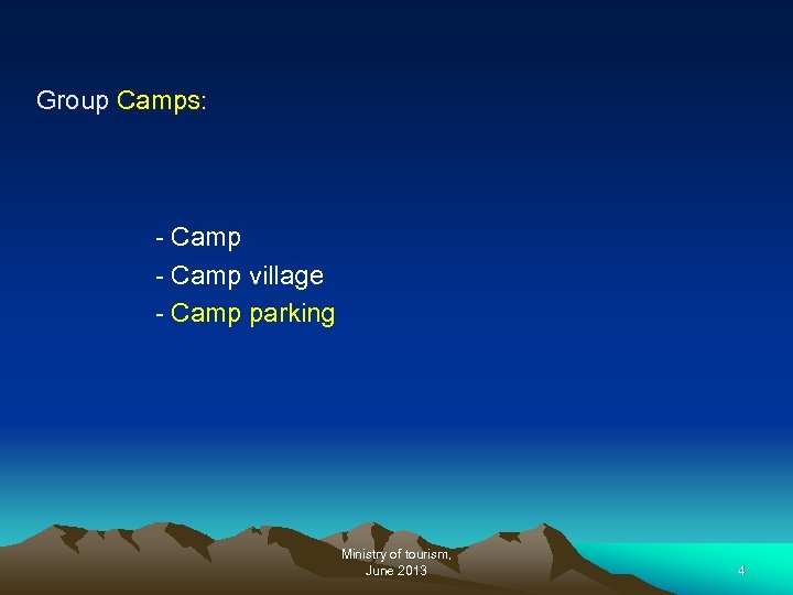 Group Camps: - Camp village - Camp parking Ministry of tourism, June 2013 4