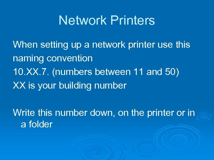 Network Printers When setting up a network printer use this naming convention 10. XX.