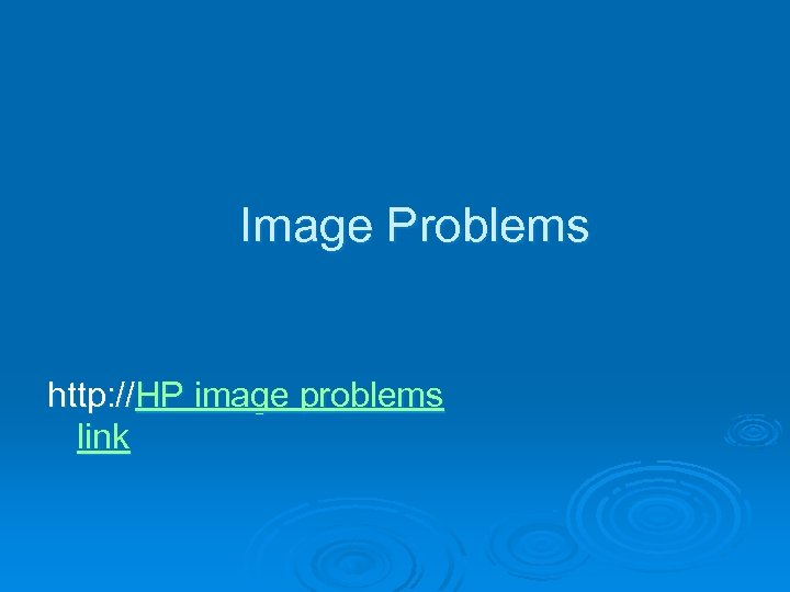 Image Problems http: //HP image problems link