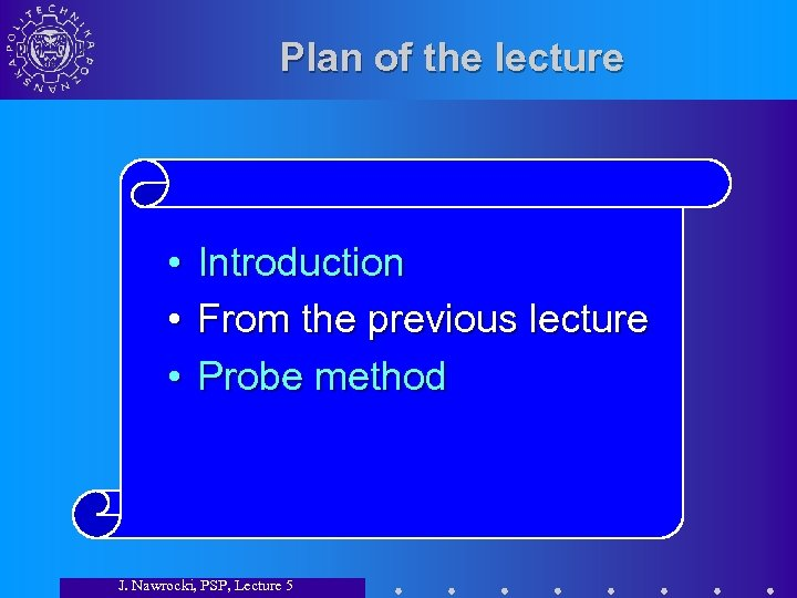 Plan of the lecture • Introduction • From the previous lecture • Probe method