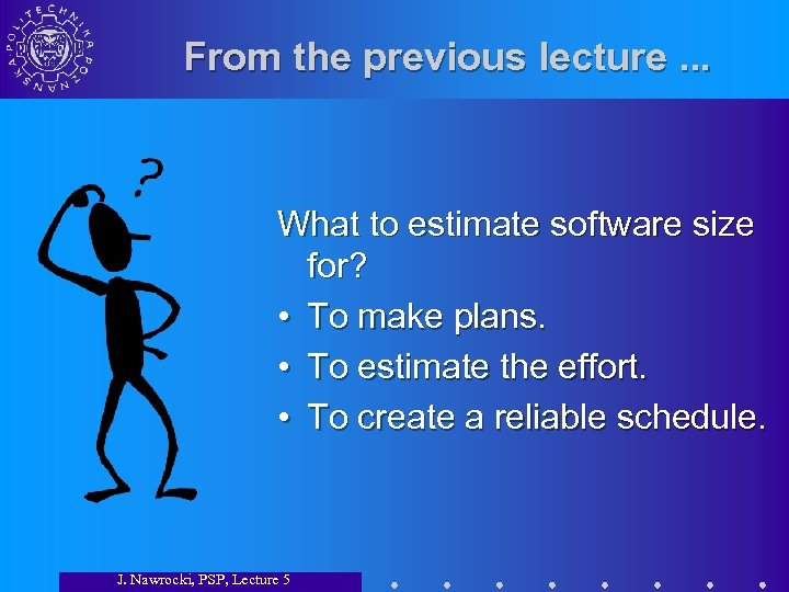 From the previous lecture. . . What to estimate software size for? • To