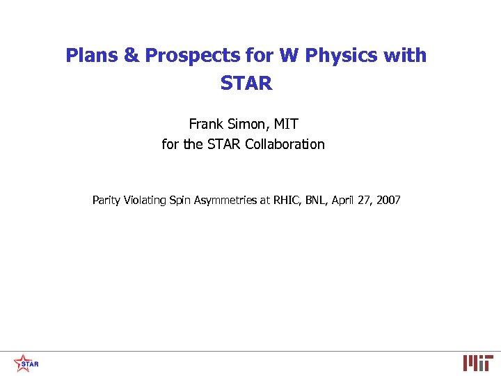 Plans & Prospects for W Physics with STAR Frank Simon, MIT for the STAR