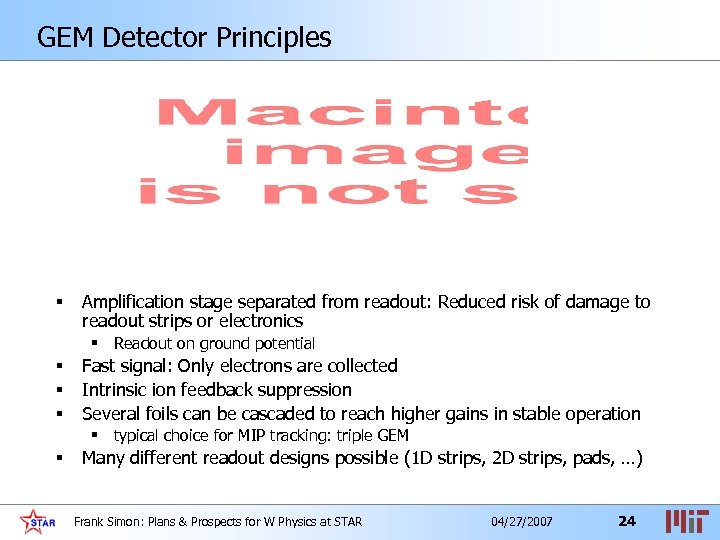 GEM Detector Principles § Amplification stage separated from readout: Reduced risk of damage to