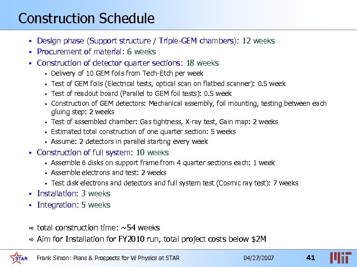 Construction Schedule Design phase (Support structure / Triple-GEM chambers): 12 weeks § Procurement of