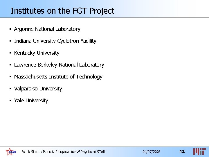 Institutes on the FGT Project § Argonne National Laboratory § Indiana University Cyclotron Facility