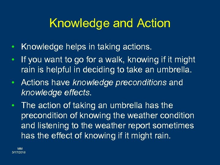 Knowledge and Action • Knowledge helps in taking actions. • If you want to