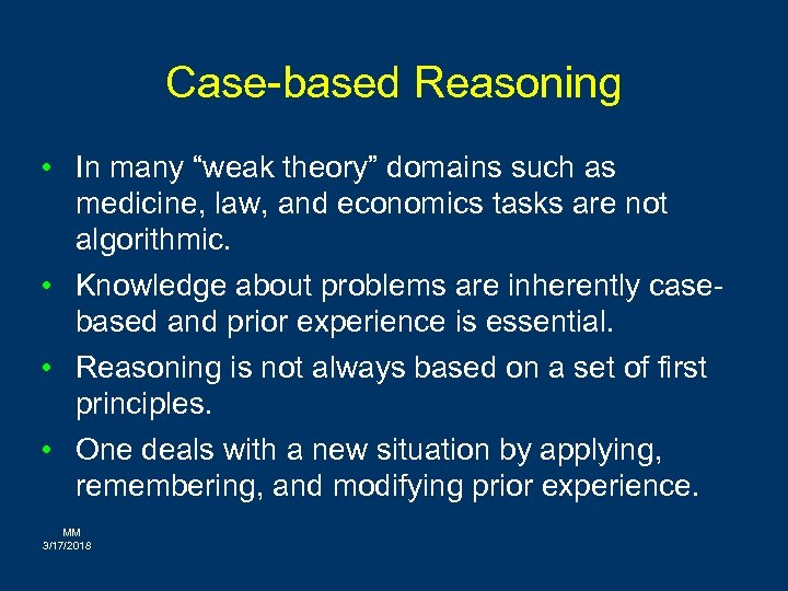 """Case-based Reasoning • In many """"weak theory"""" domains such as medicine, law, and economics"""