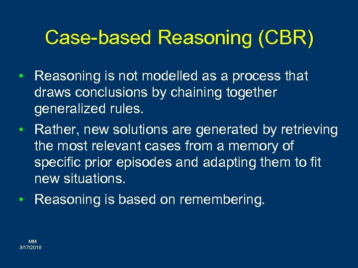 Case-based Reasoning (CBR) • Reasoning is not modelled as a process that draws conclusions