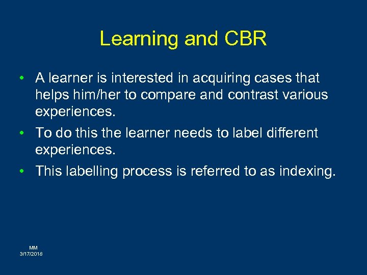 Learning and CBR • A learner is interested in acquiring cases that helps him/her