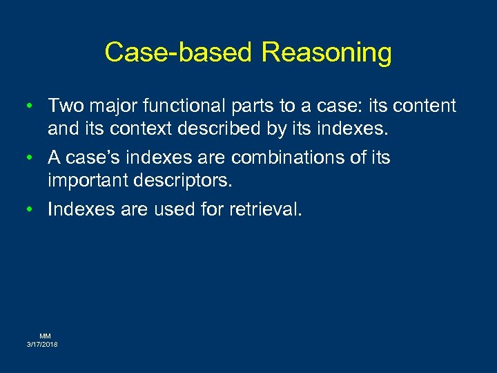 Case-based Reasoning • Two major functional parts to a case: its content and its