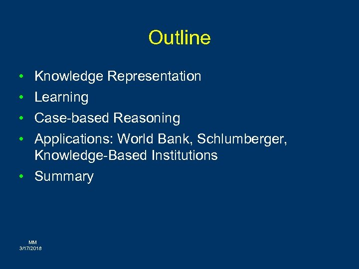 Outline • • Knowledge Representation Learning Case-based Reasoning Applications: World Bank, Schlumberger, Knowledge-Based Institutions
