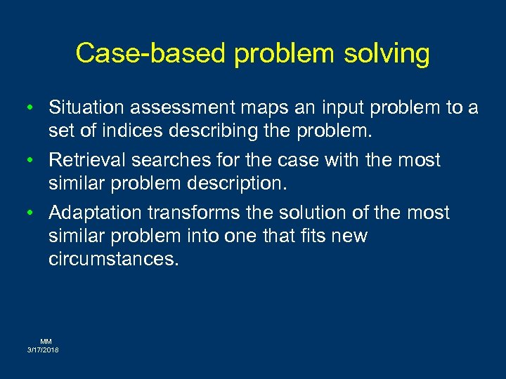 Case-based problem solving • Situation assessment maps an input problem to a set of