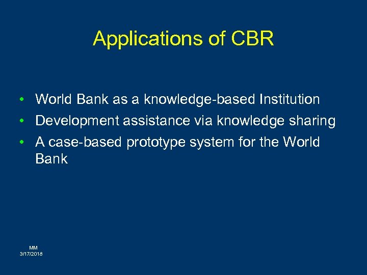 Applications of CBR • World Bank as a knowledge-based Institution • Development assistance via