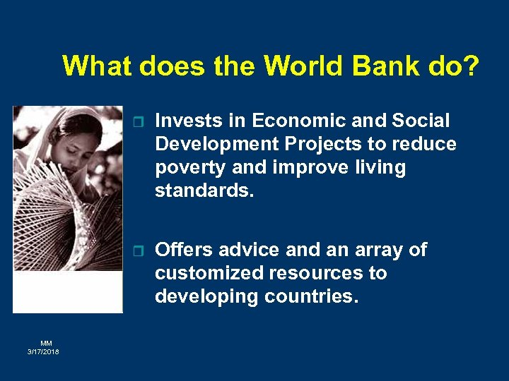 What does the World Bank do? r r MM 3/17/2018 Invests in Economic and