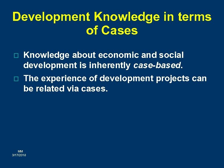 Development Knowledge in terms of Cases o Knowledge about economic and social development is