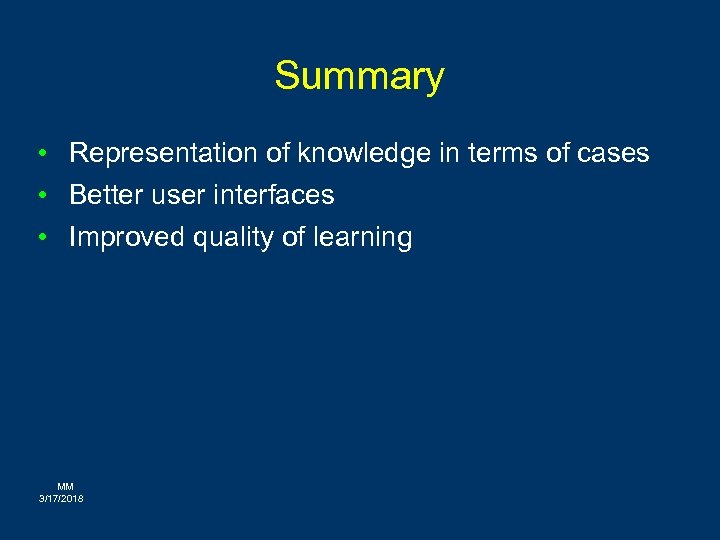 Summary • Representation of knowledge in terms of cases • Better user interfaces •