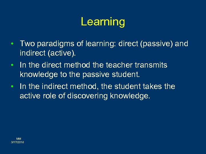 Learning • Two paradigms of learning: direct (passive) and indirect (active). • In the