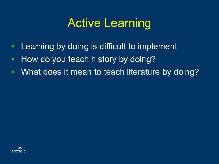 Active Learning • Learning by doing is difficult to implement • How do you
