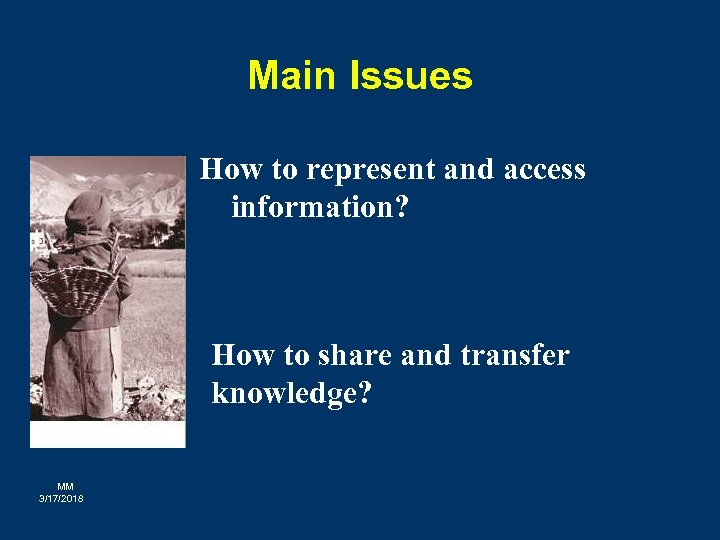 Main Issues How to represent and access information? How to share and transfer knowledge?