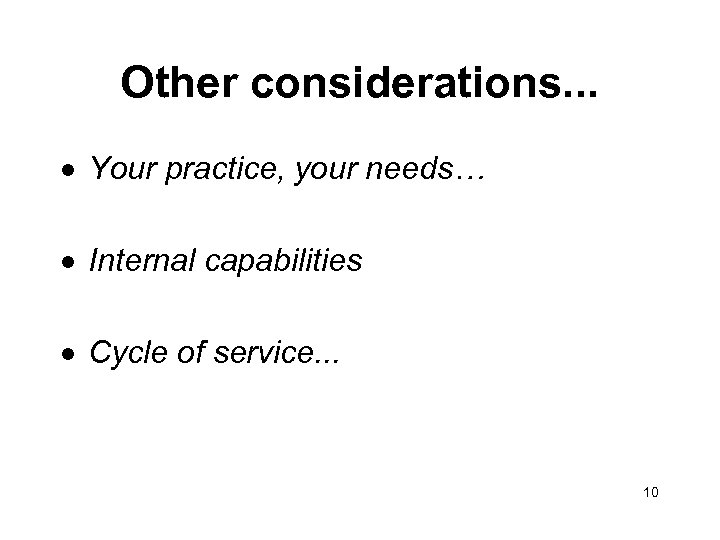 Other considerations. . . · Your practice, your needs… · Internal capabilities · Cycle