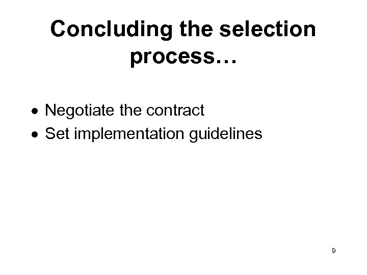 Concluding the selection process… · Negotiate the contract · Set implementation guidelines 9