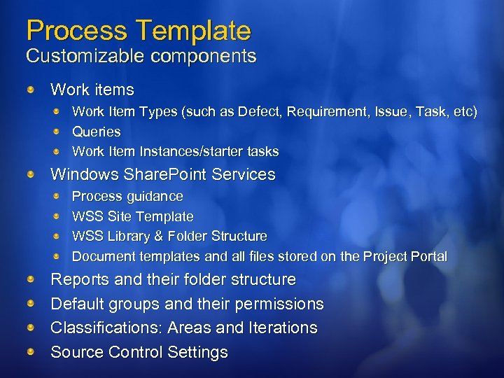 Process Template Customizable components Work items Work Item Types (such as Defect, Requirement, Issue,
