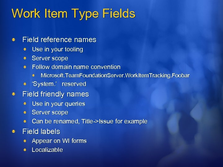 Work Item Type Fields Field reference names Use in your tooling Server scope Follow