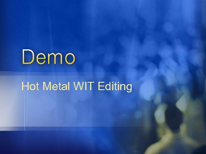 Hot Metal WIT Editing