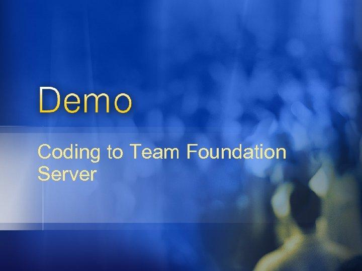 Coding to Team Foundation Server