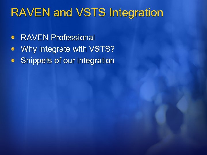 RAVEN and VSTS Integration RAVEN Professional Why integrate with VSTS? Snippets of our integration