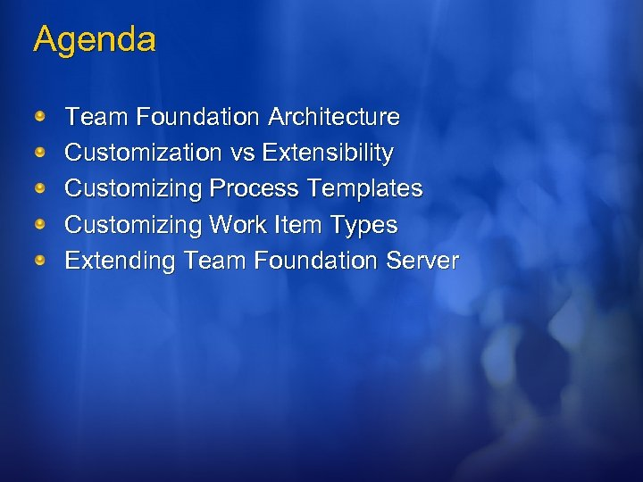 Agenda Team Foundation Architecture Customization vs Extensibility Customizing Process Templates Customizing Work Item Types