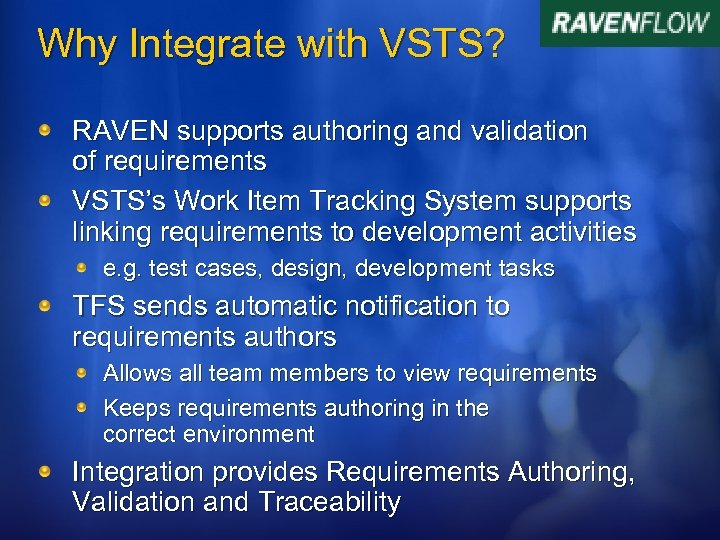 Why Integrate with VSTS? RAVEN supports authoring and validation of requirements VSTS's Work Item