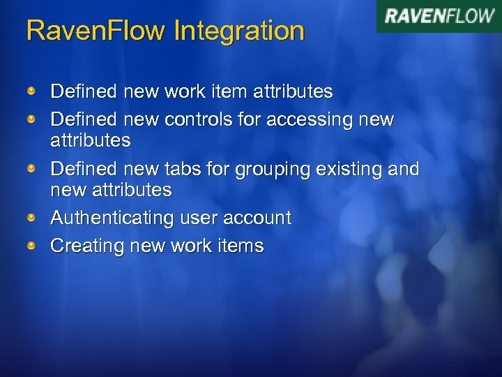 Raven. Flow Integration Defined new work item attributes Defined new controls for accessing new