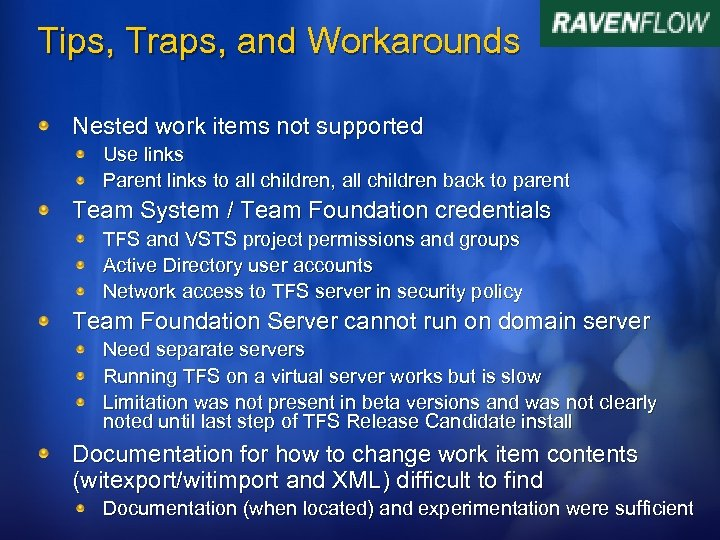 Tips, Traps, and Workarounds Nested work items not supported Use links Parent links to