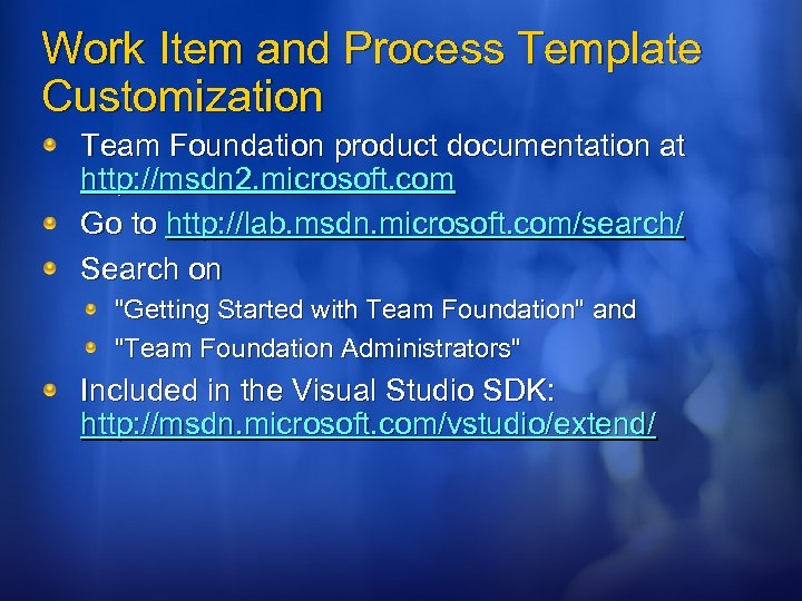 Work Item and Process Template Customization Team Foundation product documentation at http: //msdn 2.