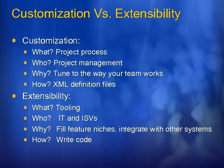 Customization Vs. Extensibility Customization: What? Project process Who? Project management Why? Tune to the