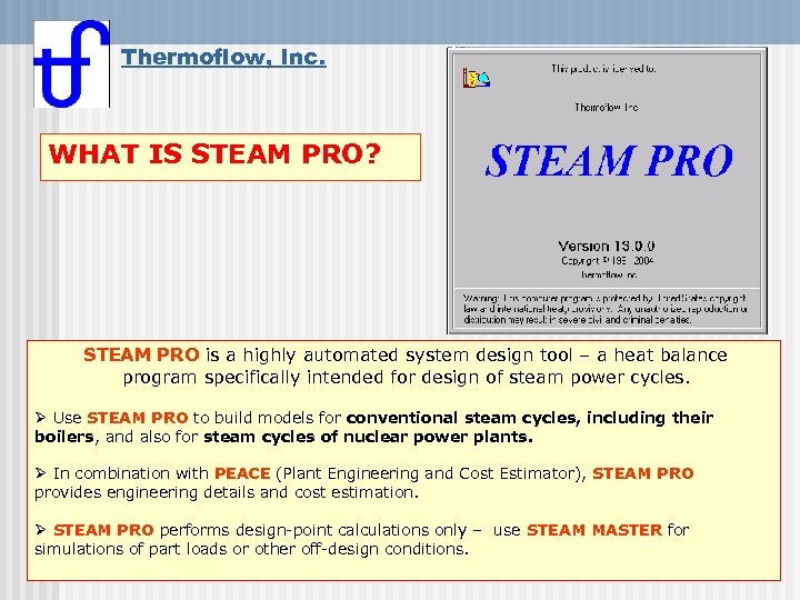 Thermoflow, Inc. WHAT IS STEAM PRO? STEAM PRO is a highly automated system design