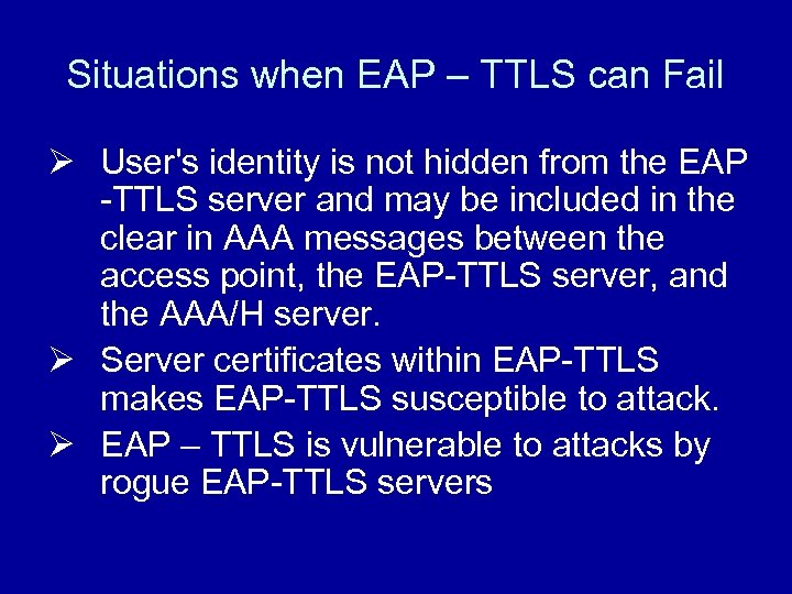 Situations when EAP – TTLS can Fail Ø User's identity is not hidden from