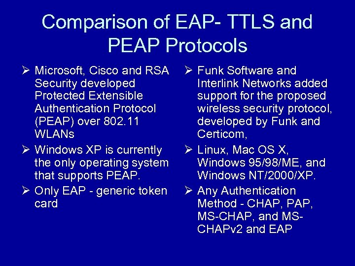 Comparison of EAP- TTLS and PEAP Protocols Ø Microsoft, Cisco and RSA Security developed