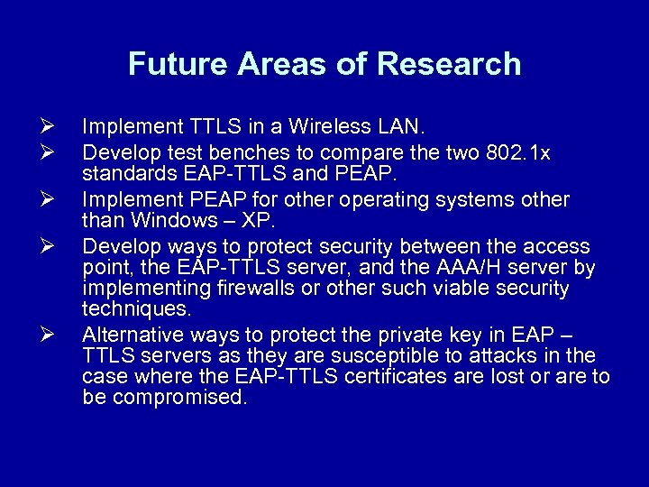 Future Areas of Research Ø Ø Ø Implement TTLS in a Wireless LAN. Develop