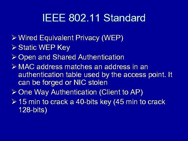 IEEE 802. 11 Standard Ø Wired Equivalent Privacy (WEP) Ø Static WEP Key Ø