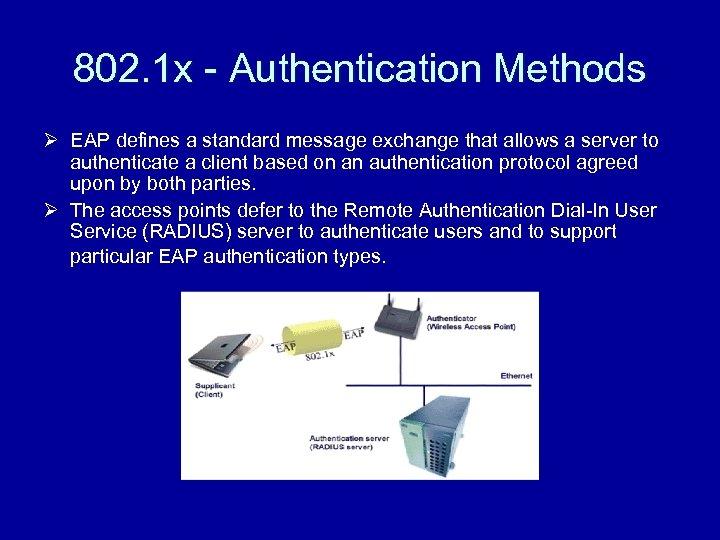 802. 1 x - Authentication Methods Ø EAP defines a standard message exchange that