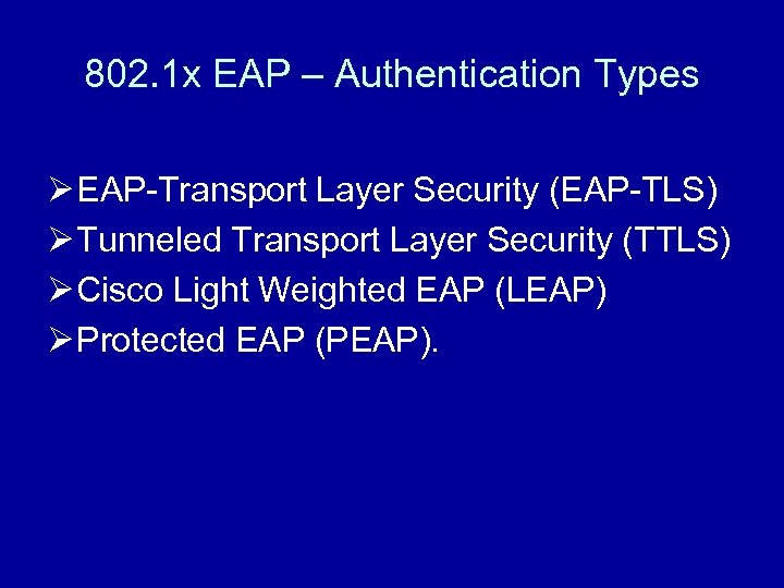 802. 1 x EAP – Authentication Types Ø EAP-Transport Layer Security (EAP-TLS) Ø Tunneled
