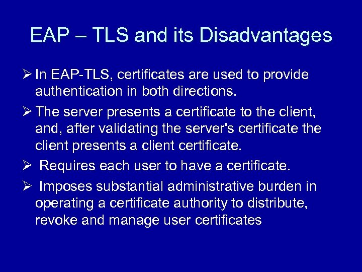 EAP – TLS and its Disadvantages Ø In EAP-TLS, certificates are used to provide